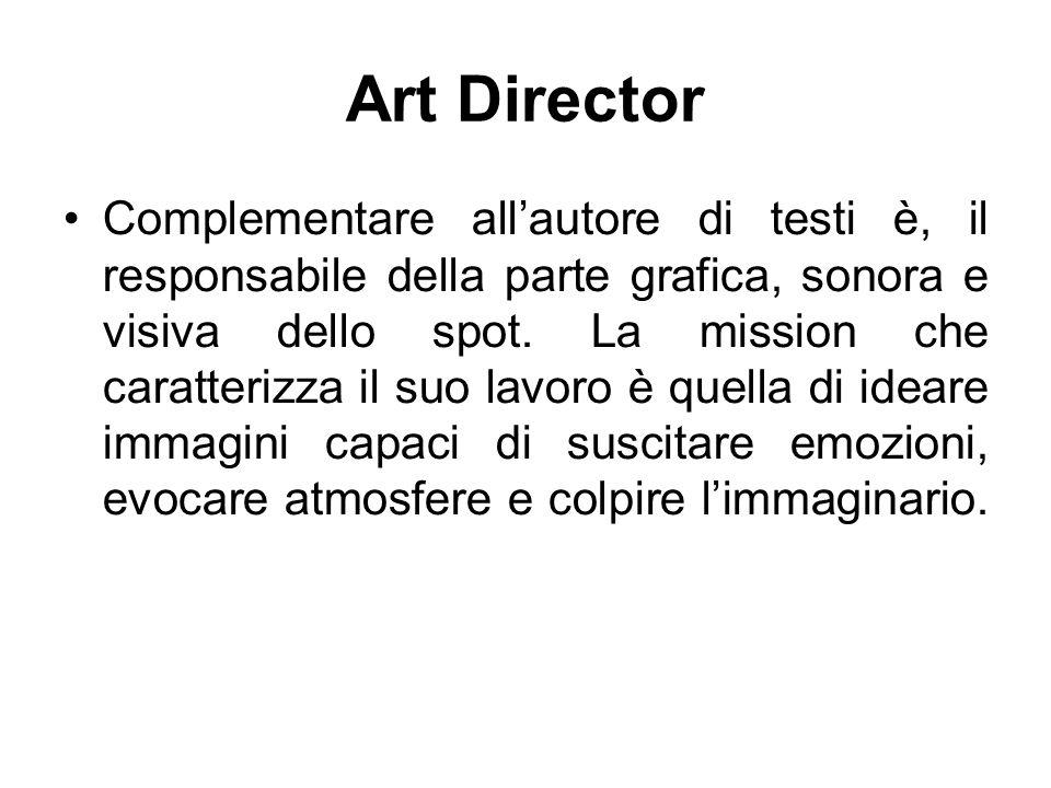 Art Director Complementare all'autore di testi è, il responsabile della parte grafica, sonora e visiva dello spot. La mission che caratterizza il suo