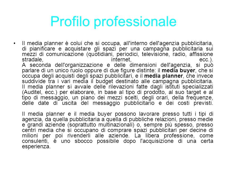 Profilo professionale Il media planner è colui che si occupa, all'interno dell'agenzia pubblicitaria, di pianificare e acquistare gli spazi per una ca