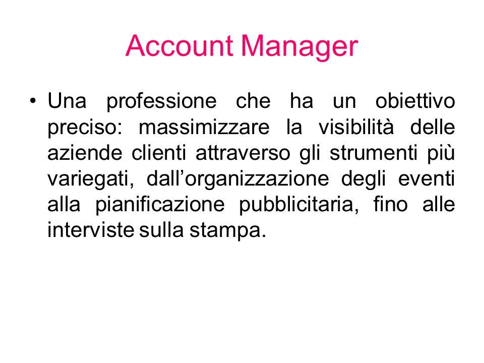 Account Manager Una professione che ha un obiettivo preciso: massimizzare la visibilità delle aziende clienti attraverso gli strumenti più variegati,