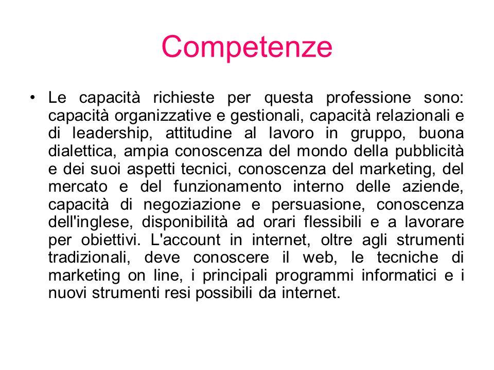 Competenze Le capacità richieste per questa professione sono: capacità organizzative e gestionali, capacità relazionali e di leadership, attitudine al