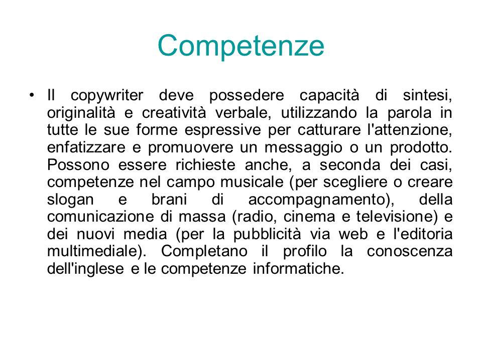 Competenze Il copywriter deve possedere capacità di sintesi, originalità e creatività verbale, utilizzando la parola in tutte le sue forme espressive