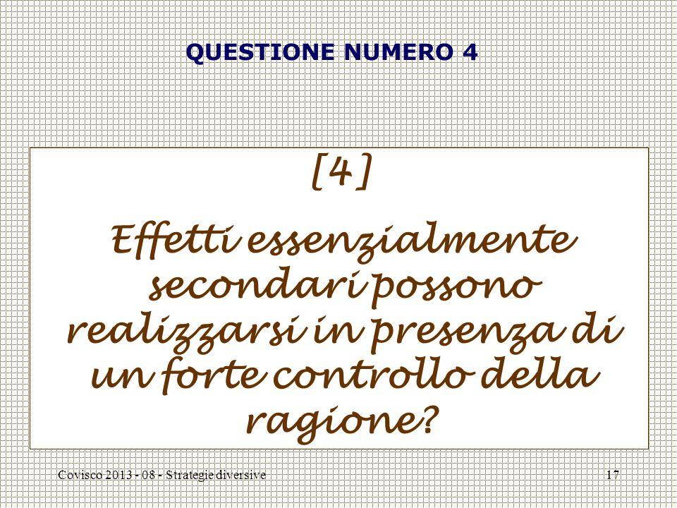 Covisco 2013 - 08 - Strategie diversive17 QUESTIONE NUMERO 4 [4] Effetti essenzialmente secondari possono realizzarsi in presenza di un forte controllo della ragione