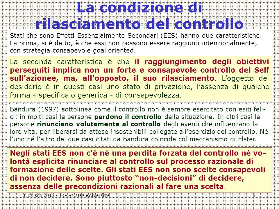 Covisco 2013 - 08 - Strategie diversive19 La condizione di rilasciamento del controllo La seconda caratteristica è che il raggiungimento degli obiettivi perseguiti implica non un forte e consapevole controllo del Self sull'azionee, ma, all'opposto, il suo rilasciamento.