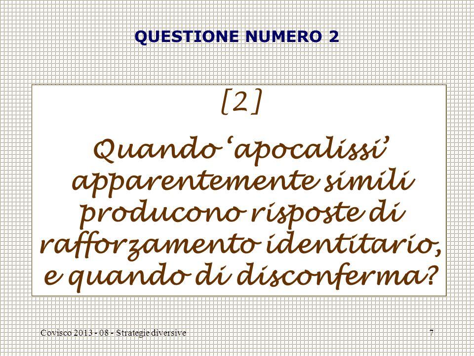 Covisco 2013 - 08 - Strategie diversive7 QUESTIONE NUMERO 2 [2] Quando 'apocalissi' apparentemente simili producono risposte di rafforzamento identitario, e quando di disconferma