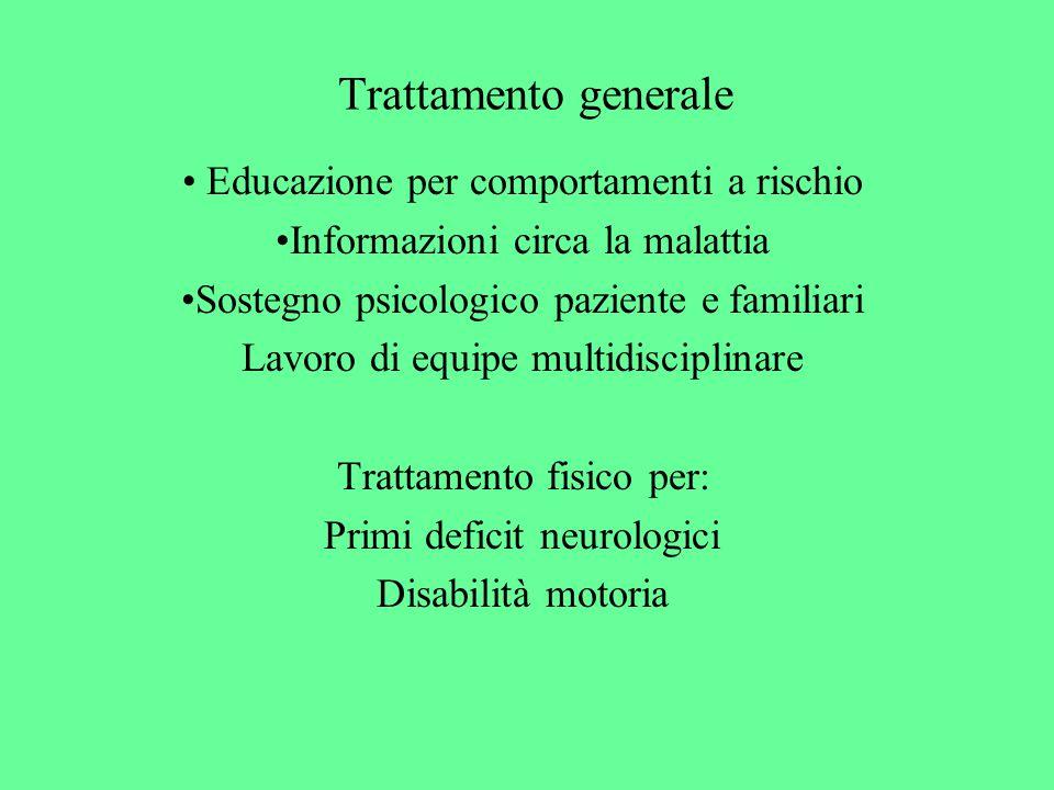 Trattamento generale Educazione per comportamenti a rischio Informazioni circa la malattia Sostegno psicologico paziente e familiari Lavoro di equipe multidisciplinare Trattamento fisico per: Primi deficit neurologici Disabilità motoria