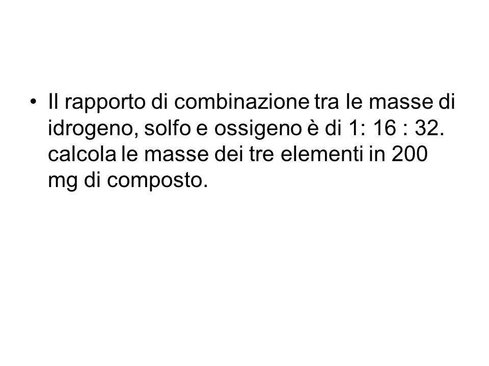 Il rapporto di combinazione tra le masse di idrogeno, solfo e ossigeno è di 1: 16 : 32. calcola le masse dei tre elementi in 200 mg di composto.