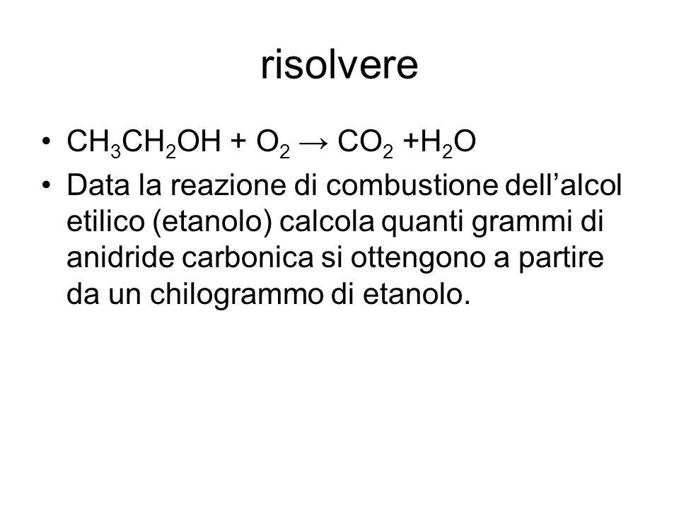 risolvere CH 3 CH 2 OH + O 2 → CO 2 +H 2 O Data la reazione di combustione dell'alcol etilico (etanolo) calcola quanti grammi di anidride carbonica si