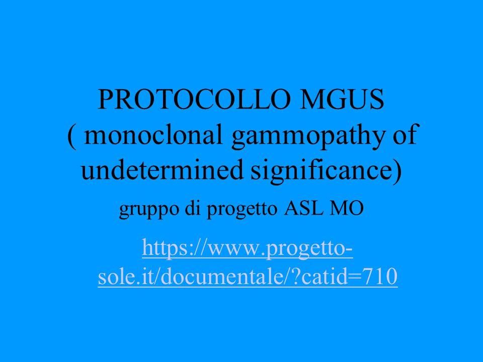 PROTOCOLLO MGUS ( monoclonal gammopathy of undetermined significance) gruppo di progetto ASL MO https://www.progetto- sole.it/documentale/?catid=710
