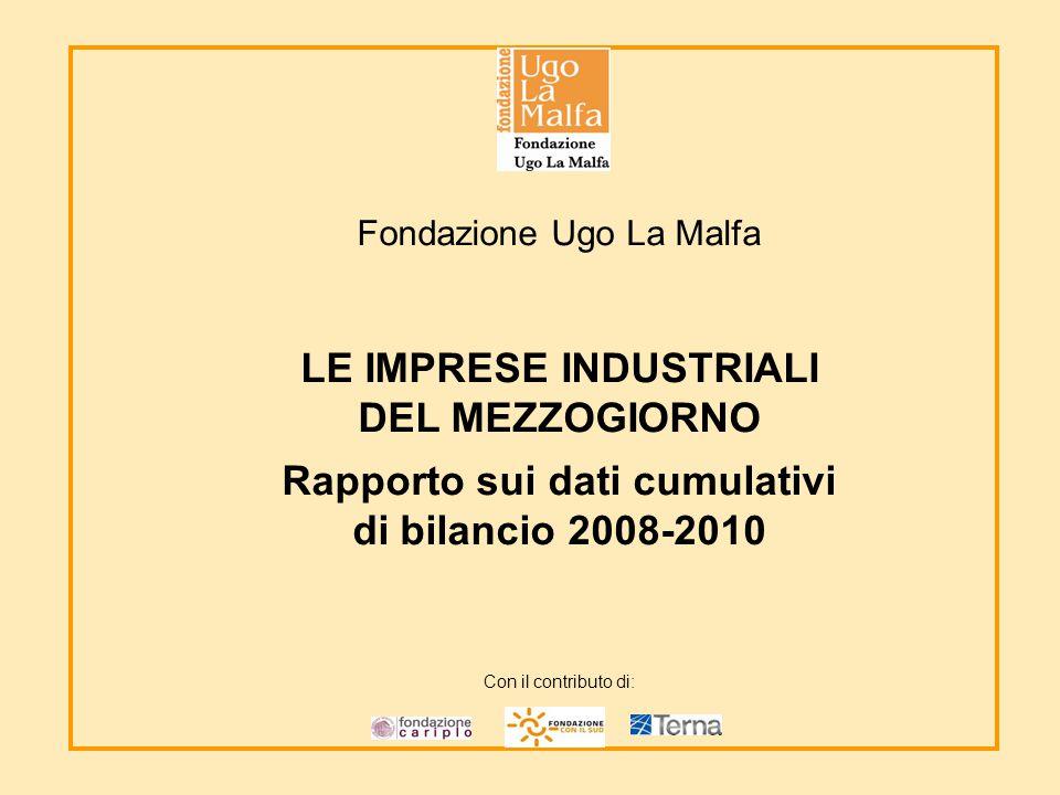 Fondazione Ugo La Malfa LE IMPRESE INDUSTRIALI DEL MEZZOGIORNO Rapporto sui dati cumulativi di bilancio 2008-2010 Con il contributo di: