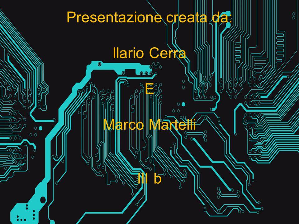 Presentazione creata da: Ilario Cerra E Marco Martelli III b 27/02/2015