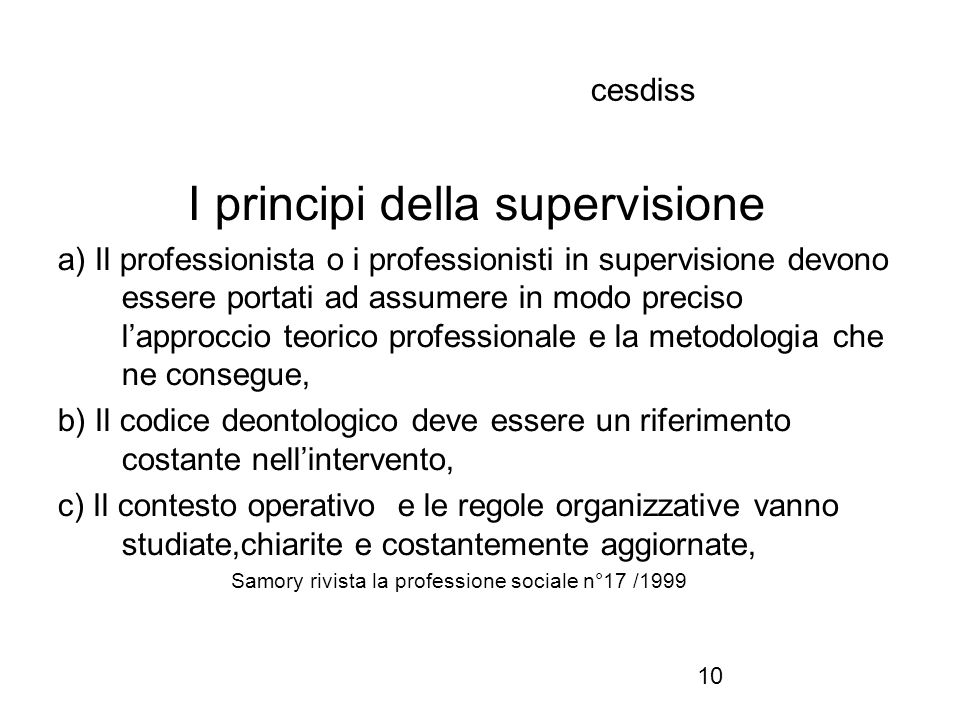 10 cesdiss I principi della supervisione a) Il professionista o i professionisti in supervisione devono essere portati ad assumere in modo preciso l'a