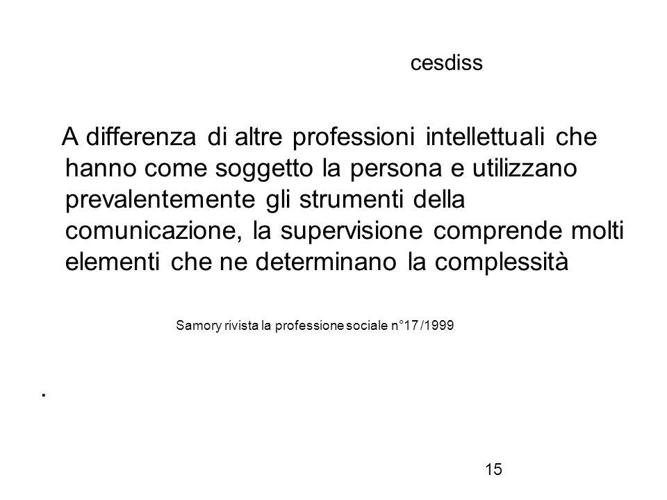 15 cesdiss A differenza di altre professioni intellettuali che hanno come soggetto la persona e utilizzano prevalentemente gli strumenti della comunic