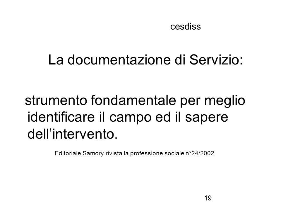 19 cesdiss La documentazione di Servizio: strumento fondamentale per meglio identificare il campo ed il sapere dell'intervento.