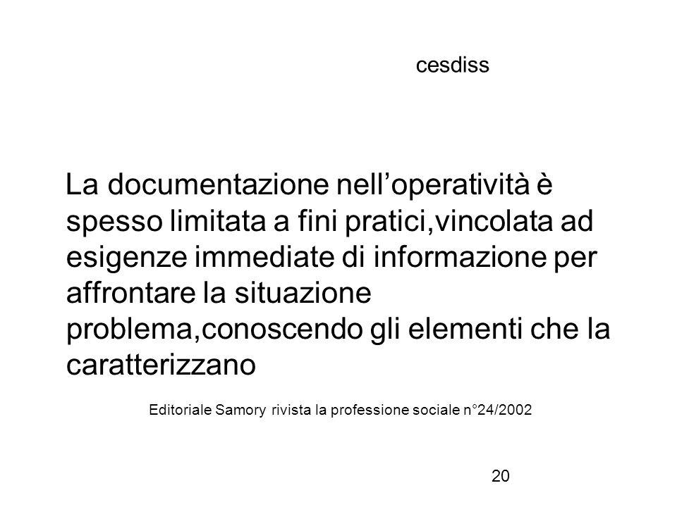 20 cesdiss La documentazione nell'operatività è spesso limitata a fini pratici,vincolata ad esigenze immediate di informazione per affrontare la situa