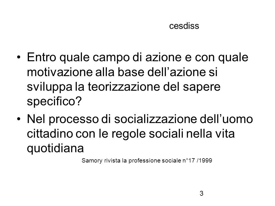 3 cesdiss Entro quale campo di azione e con quale motivazione alla base dell'azione si sviluppa la teorizzazione del sapere specifico.