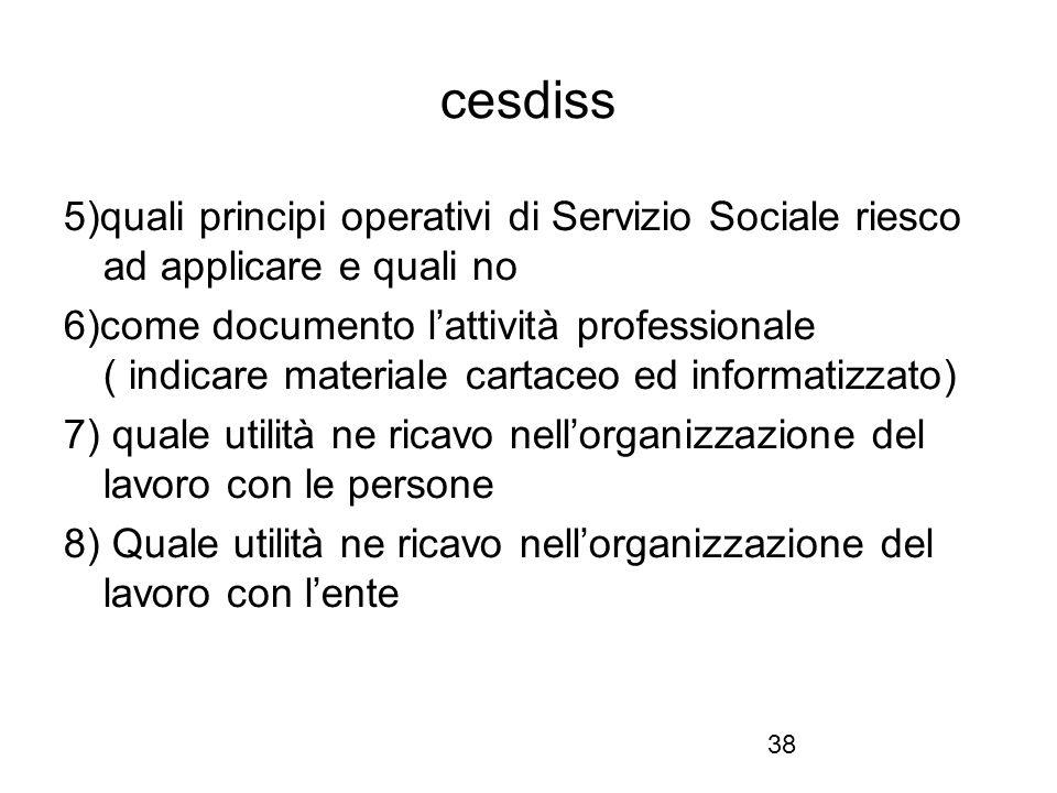 38 cesdiss 5)quali principi operativi di Servizio Sociale riesco ad applicare e quali no 6)come documento l'attività professionale ( indicare material