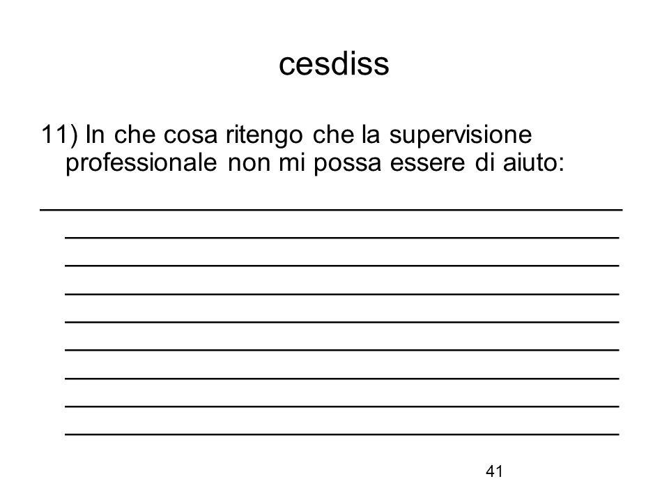 41 cesdiss 11) In che cosa ritengo che la supervisione professionale non mi possa essere di aiuto: ________________________________________ __________