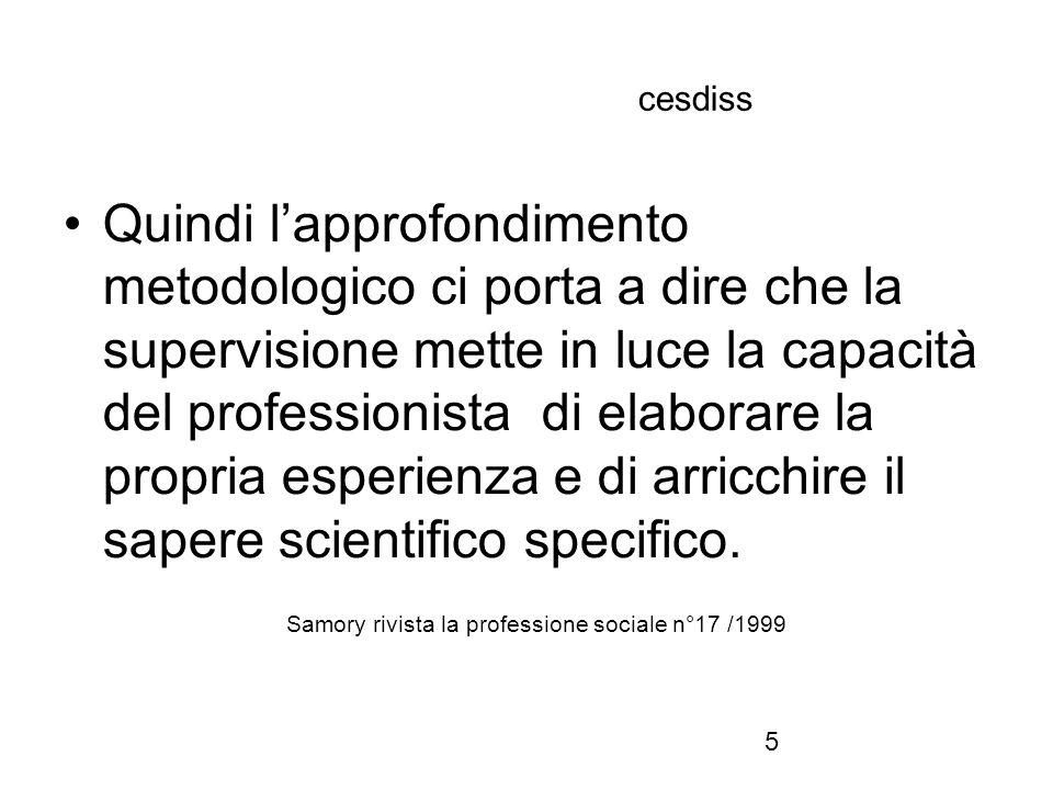 6 cesdiss Ne consegue immediatamente che la supervisione deve agevolare la gestione ed organizzazione del servizio nel quale il professionista opera.