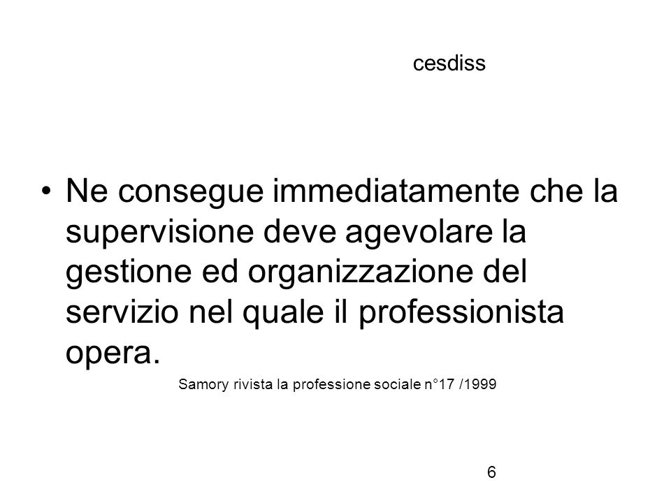 27 cesdiss Ritorniamo allora alla metodologia:per costruire documentazione scientificamente valida e confrontabile,dobbiamo attenerci ad un modo di procedere razionale,ad una sequenza di azioni teorico-pratiche al fine di risolvere, nel modo possibile, il caso concreto Samory rivista la professione sociale n°24/2002