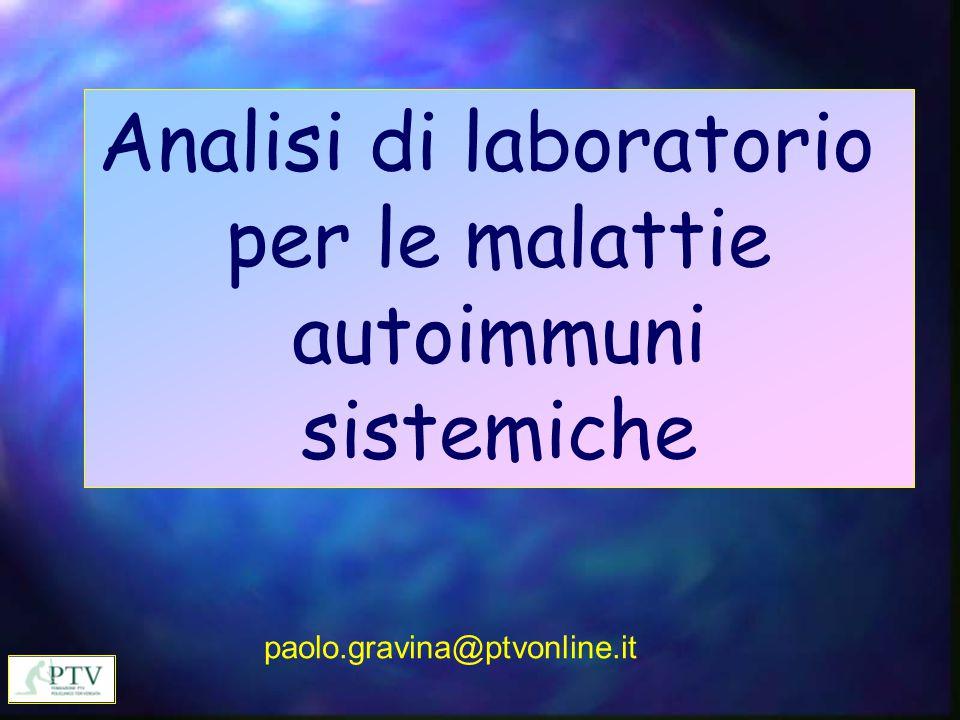 Analisi di laboratorio per le malattie autoimmuni sistemiche paolo.gravina@ptvonline.it