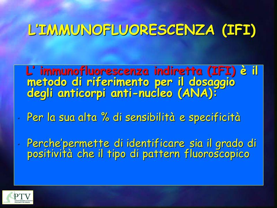 L'IMMUNOFLUORESCENZA (IFI) L' immunofluorescenza indiretta (IFI) è il metodo di riferimento per il dosaggio degli anticorpi anti-nucleo (ANA): L' immu