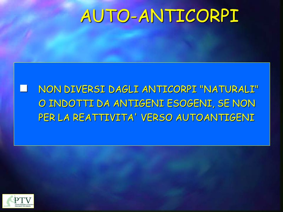 AUTO-ANTICORPI n NON DIVERSI DAGLI ANTICORPI