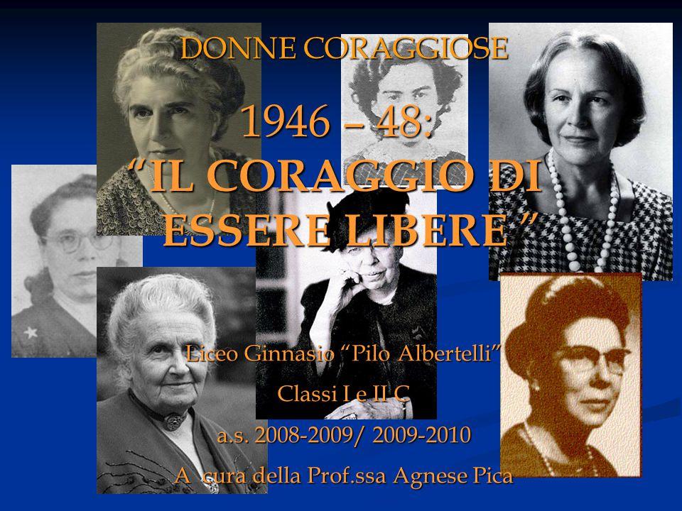 """Liceo Ginnasio """"Pilo Albertelli"""" Classi I e II C a.s. 2008-2009/ 2009-2010 A cura della Prof.ssa Agnese Pica 1946 – 48: """" IL CORAGGIO DI ESSERE LIBERE"""
