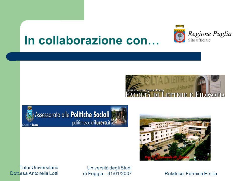 Tutor Universitario Dott.ssa Antonella Lotti Università degli Studi di Foggia – 31/01/2007Relatrice: Formica Emilia In collaborazione con…