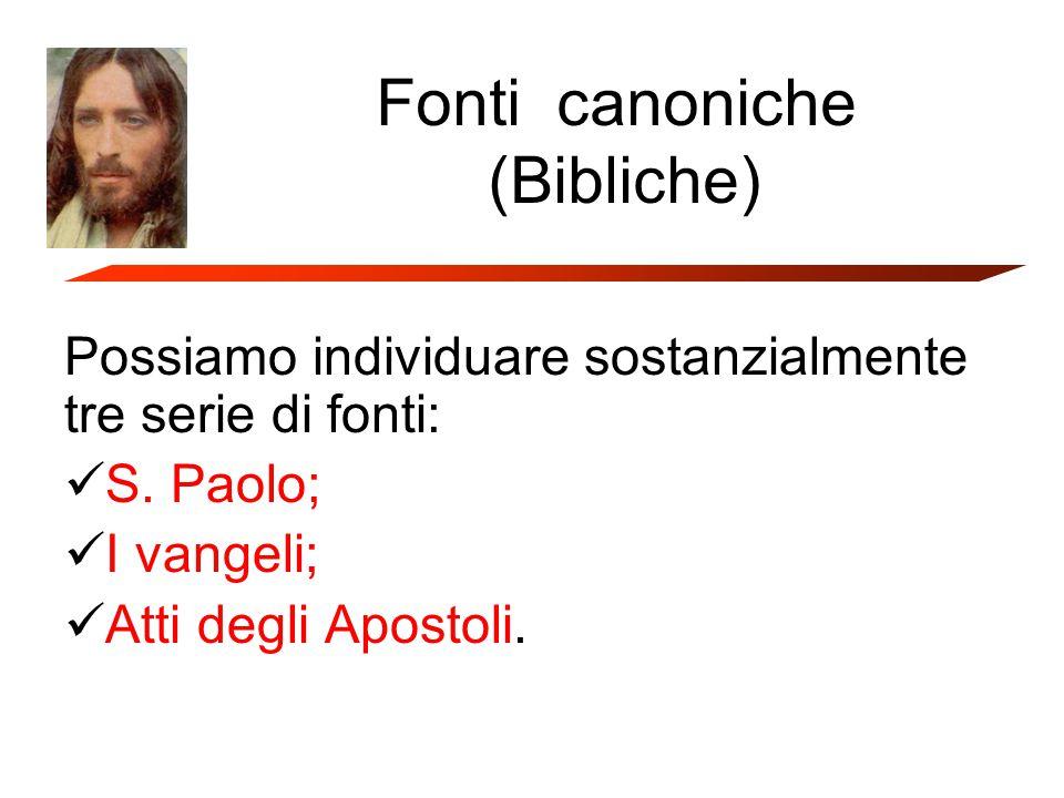 Fonti canoniche (Bibliche) Possiamo individuare sostanzialmente tre serie di fonti: S.