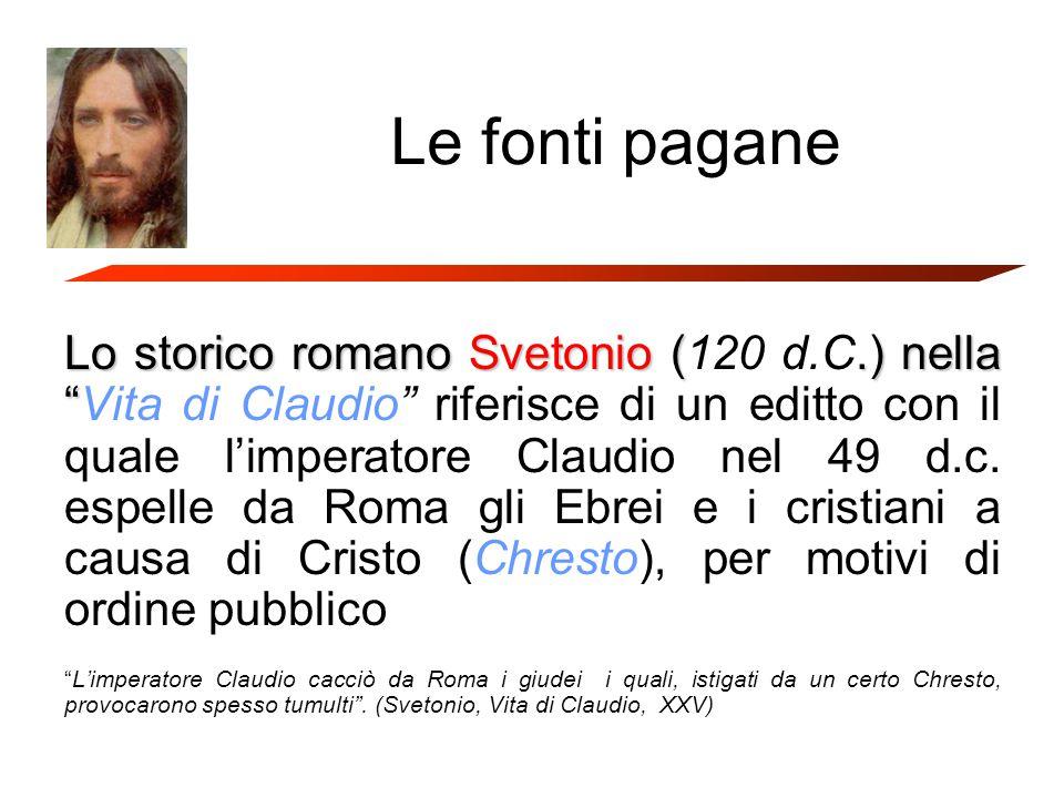 Le fonti pagane Lo storico romano Svetonio (.) nella Lo storico romano Svetonio (120 d.C.) nella Vita di Claudio riferisce di un editto con il quale l'imperatore Claudio nel 49 d.c.