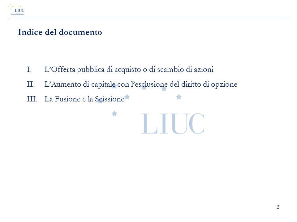 2 Indice del documento I.L'Offerta pubblica di acquisto o di scambio di azioni II.L'Aumento di capitale con l'esclusione del diritto di opzione III.La