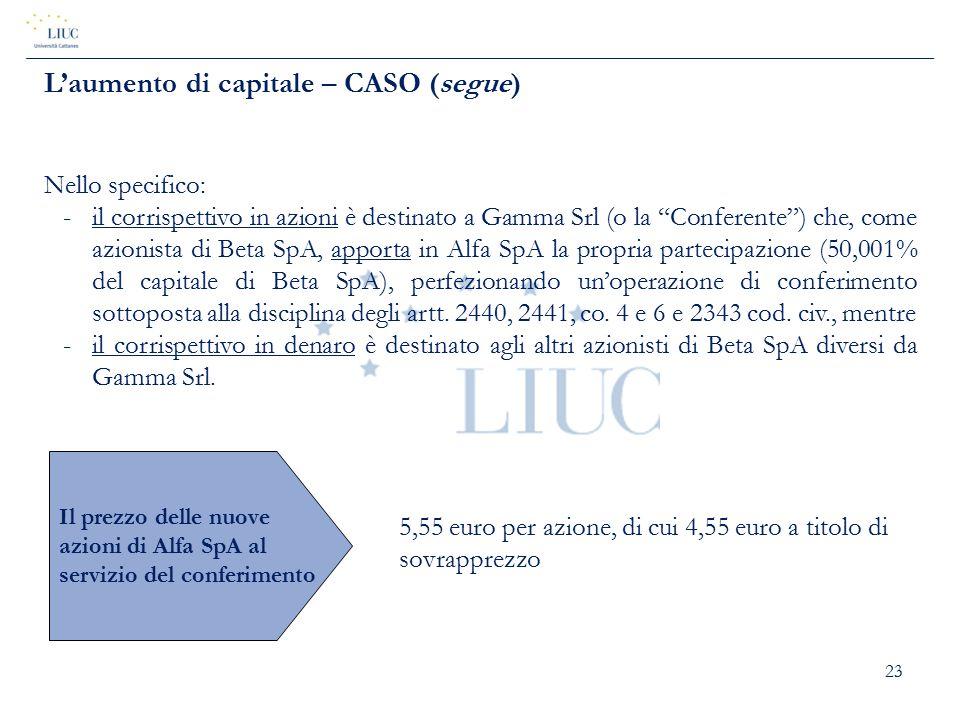 """23 L'aumento di capitale – CASO (segue) Nello specifico: -il corrispettivo in azioni è destinato a Gamma Srl (o la """"Conferente"""") che, come azionista d"""