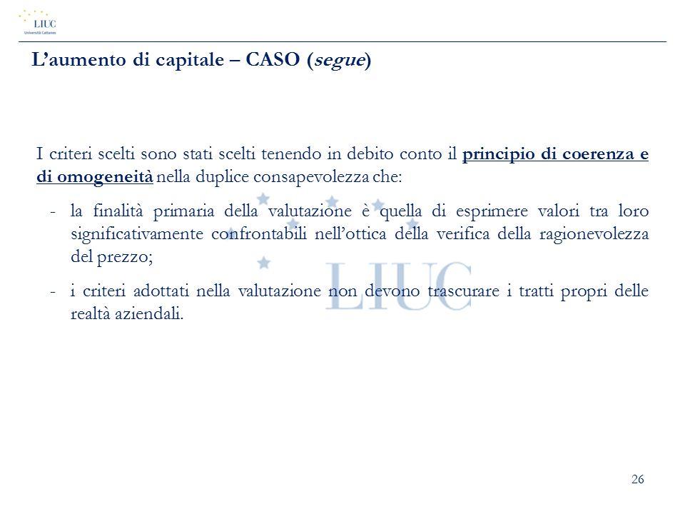 26 L'aumento di capitale – CASO (segue) I criteri scelti sono stati scelti tenendo in debito conto il principio di coerenza e di omogeneità nella dupl