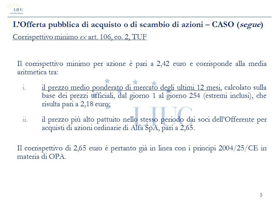 5 Il corrispettivo minimo per azione è pari a 2,42 euro e corrisponde alla media aritmetica tra: i.il prezzo medio ponderato di mercato degli ultimi 1