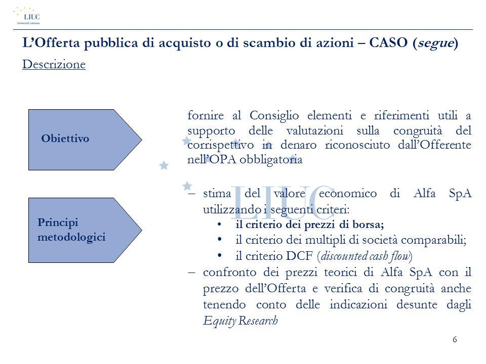 6 fornire al Consiglio elementi e riferimenti utili a supporto delle valutazioni sulla congruità del corrispettivo in denaro riconosciuto dall'Offeren