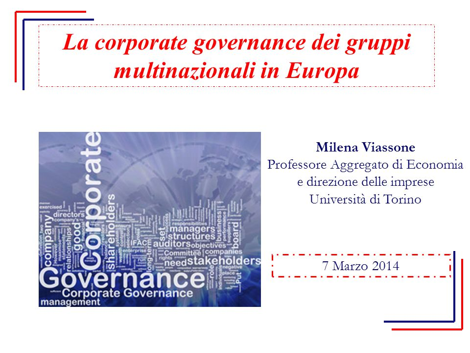 La corporate governance dei gruppi multinazionali in Europa Milena Viassone Professore Aggregato di Economia e direzione delle imprese Università di T