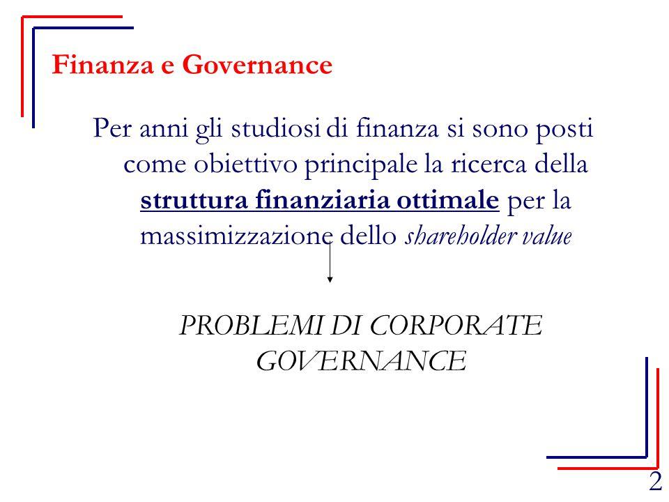 2 Finanza e Governance Per anni gli studiosi di finanza si sono posti come obiettivo principale la ricerca della struttura finanziaria ottimale per la