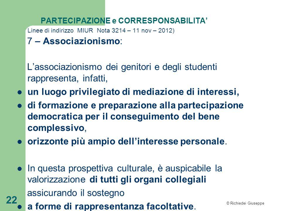 © Richiedei Giuseppe 22 PARTECIPAZIONE e CORRESPONSABILITA' Linee di indirizzo MIUR Nota 3214 – 11 nov – 2012) 7 – Associazionismo: L'associazionismo
