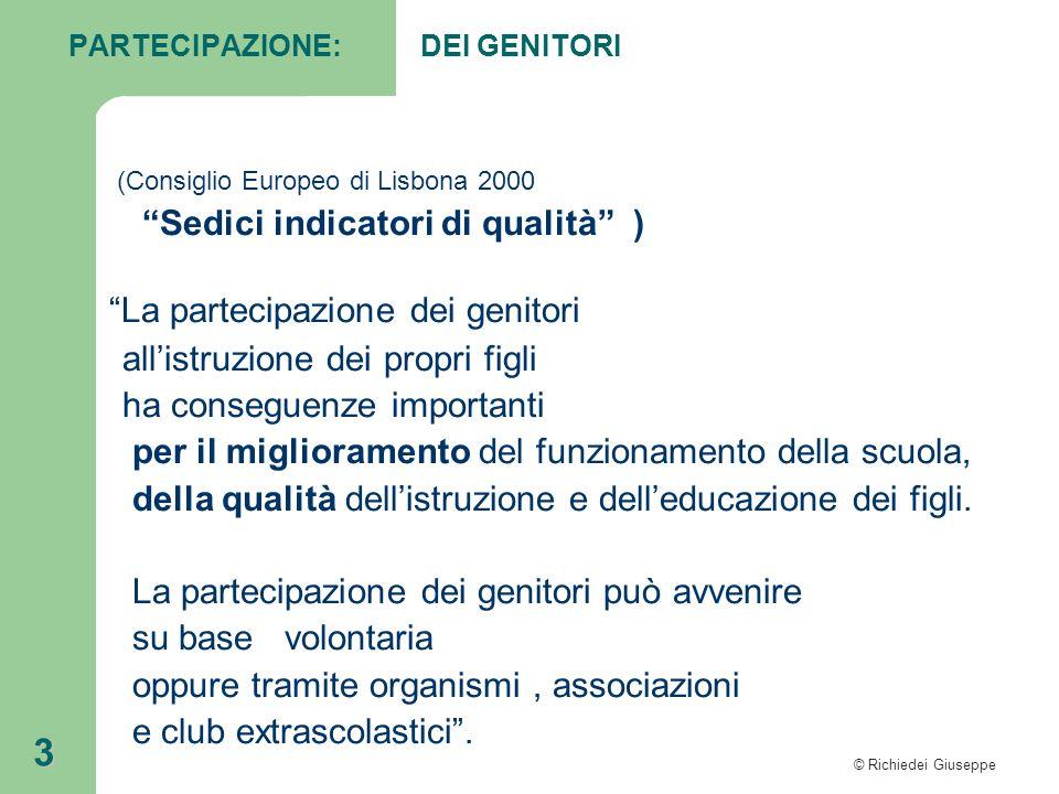 """© Richiedei Giuseppe 3 PARTECIPAZIONE: DEI GENITORI (Consiglio Europeo di Lisbona 2000 """"Sedici indicatori di qualità"""" ) """"La partecipazione dei genitor"""
