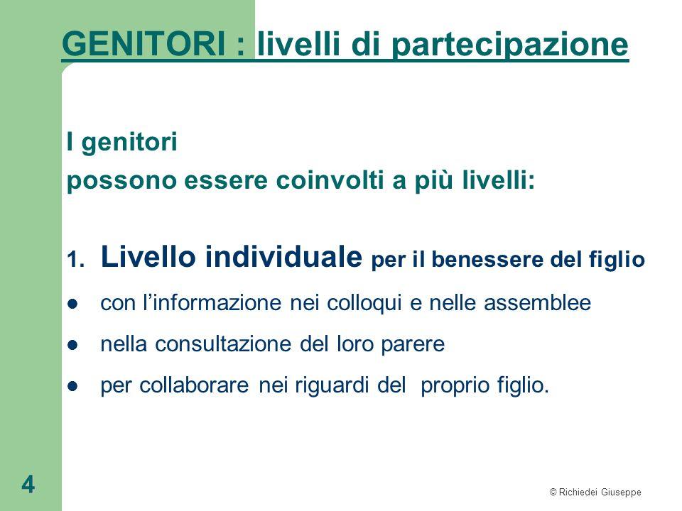 © Richiedei Giuseppe 4 GENITORI : livelli di partecipazione I genitori possono essere coinvolti a più livelli: 1. Livello individuale per il benessere