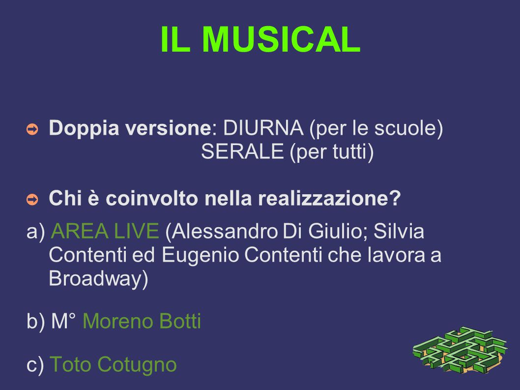 IL MUSICAL ➲ Doppia versione: DIURNA (per le scuole) SERALE (per tutti) ➲ Chi è coinvolto nella realizzazione.