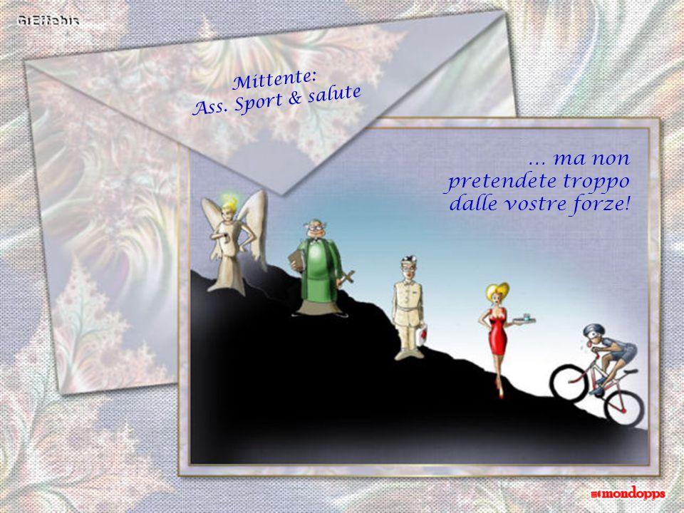 Mittente: Ass. Sport & salute Consiglio: Lo sport fa bene, createvi un incentivo che vi aiuti a perseguire la vostra meta..