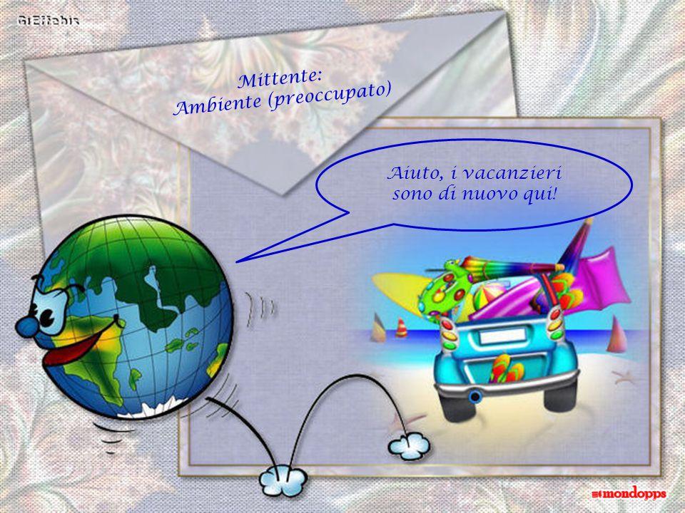 Mittente: Ambiente (preoccupato) Aiuto, i vacanzieri sono di nuovo qui!