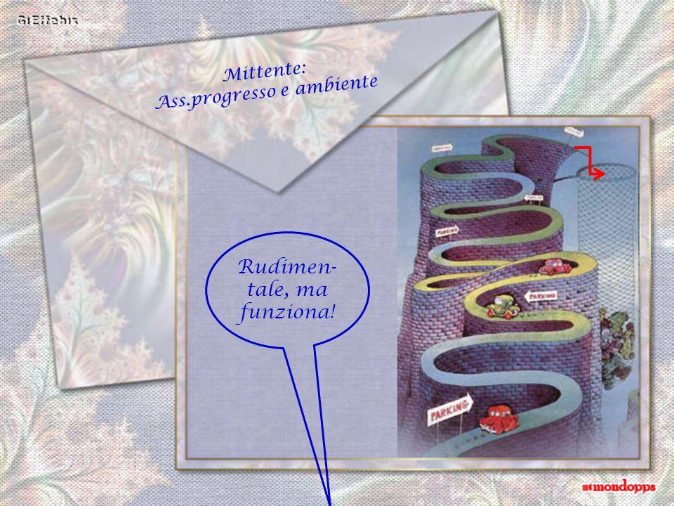 Mittente: Ass.progresso e ambiente Rudimen- tale, ma funziona!