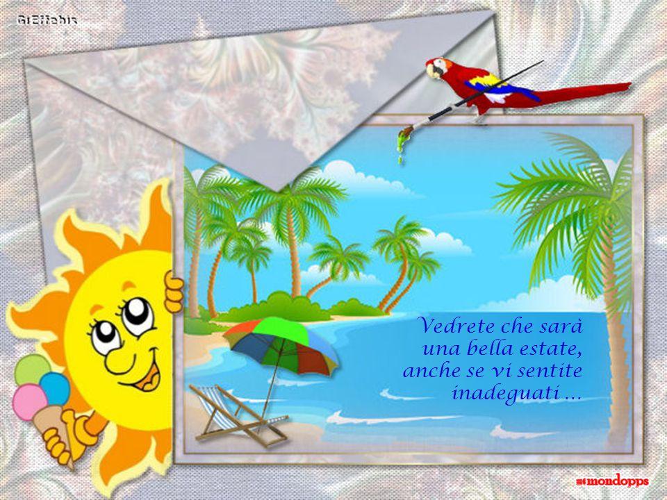 Vedrete che sarà una bella estate, anche se vi sentite inadeguati …