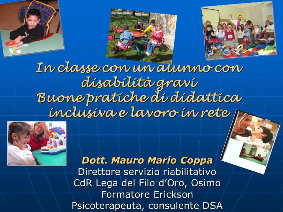 In classe con un alunno con disabilità gravi Buone pratiche di didattica inclusiva e lavoro in rete Dott. Mauro Mario Coppa Direttore servizio riabili