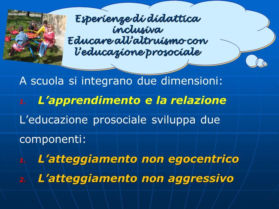 A scuola si integrano due dimensioni: 1. 1. L'apprendimento e la relazione L'educazione prosociale sviluppa due componenti: 1. L'atteggiamento non ego