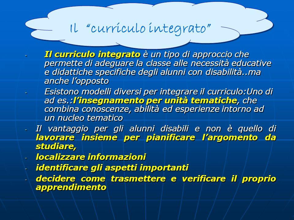 - Il curriculo integrato è un tipo di approccio che permette di adeguare la classe alle necessità educative e didattiche specifiche degli alunni con d