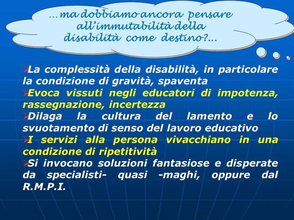 …ma dobbiamo ancora pensare all'immutabilità della disabilità come destino?...  La complessità della disabilità, in particolare la condizione di grav