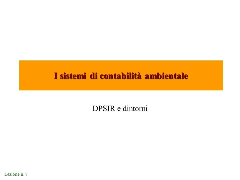 Lezione n. 7 I sistemi di contabilità ambientale DPSIR e dintorni